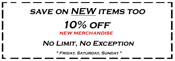 SAVE on NEW items too ... No Limit / No Exception !!!