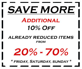 SAVE MORE !!! ... Additional 10% off, on items already reduced 20% - 70% !!!